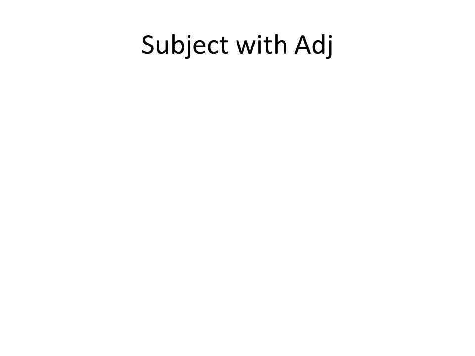 Subject with Adj