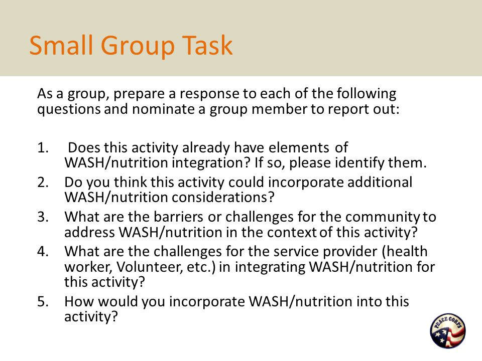 Small Group Task As a group, prepare a response to each of the following questions and nominate a group member to report out: 1.