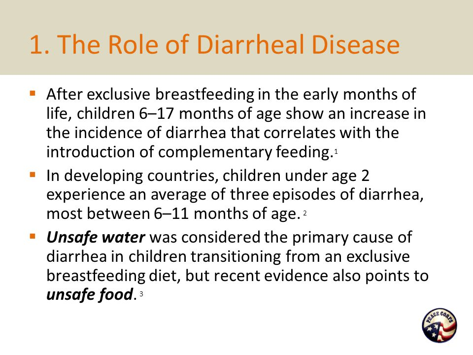 1. The Role of Diarrheal Disease  After exclusive breastfeeding in the early months of life, children 6–17 months of age show an increase in the inci