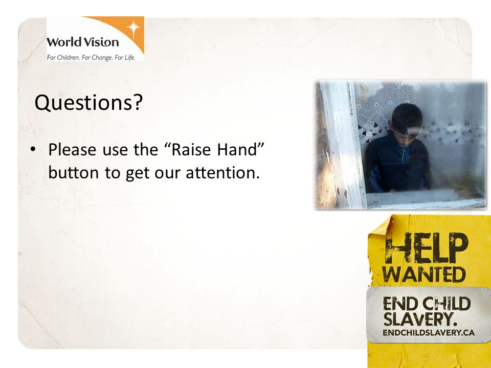 Questions Please use the Raise Hand button to get our attention.