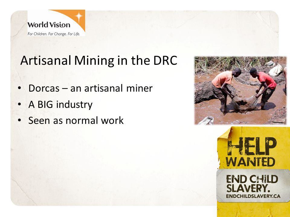 Artisanal Mining in the DRC Dorcas – an artisanal miner A BIG industry Seen as normal work