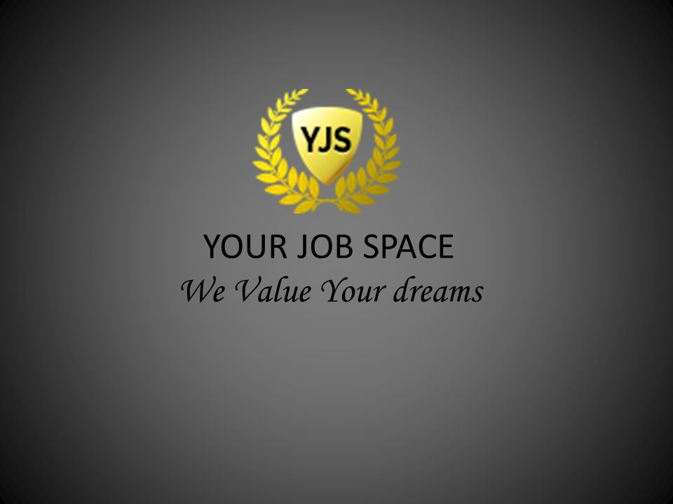 YOUR JOB SPACE We Value Your dreams