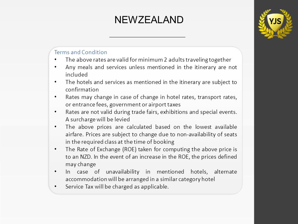 NEWZEALAND Terms and Condition The above rates are valid for minimum 2 adults traveling together Any meals and services unless mentioned in the itiner