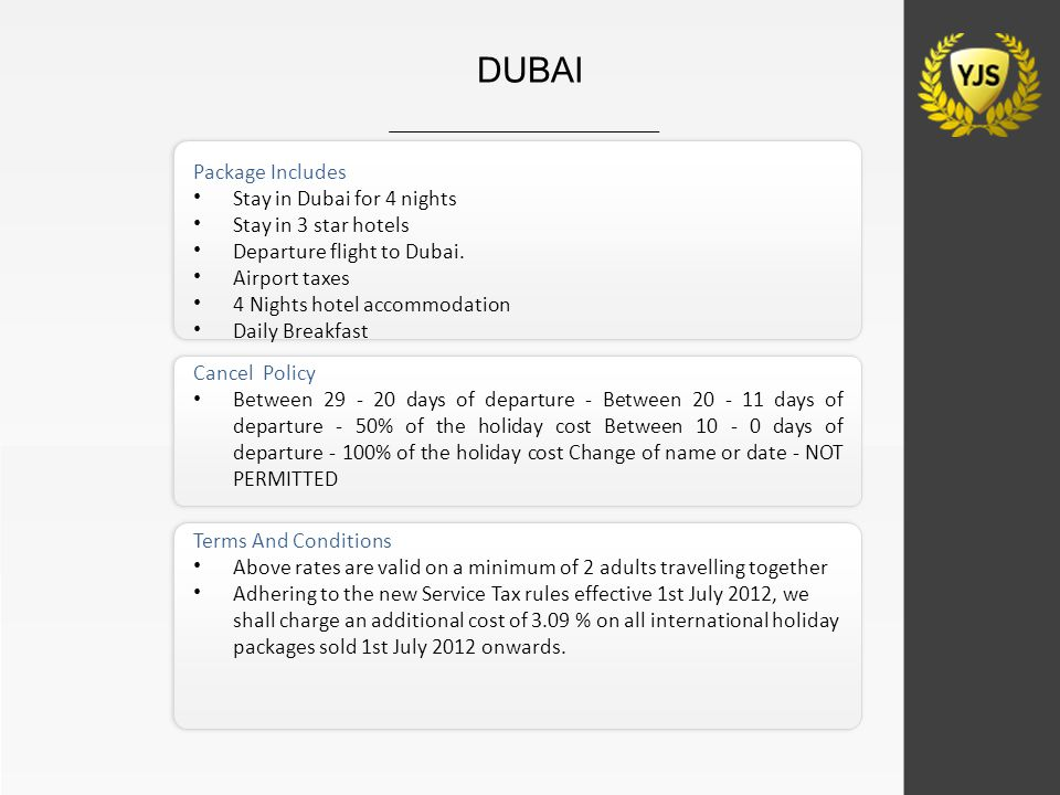 Package Includes Stay in Dubai for 4 nights Stay in 3 star hotels Departure flight to Dubai. Airport taxes 4 Nights hotel accommodation Daily Breakfas