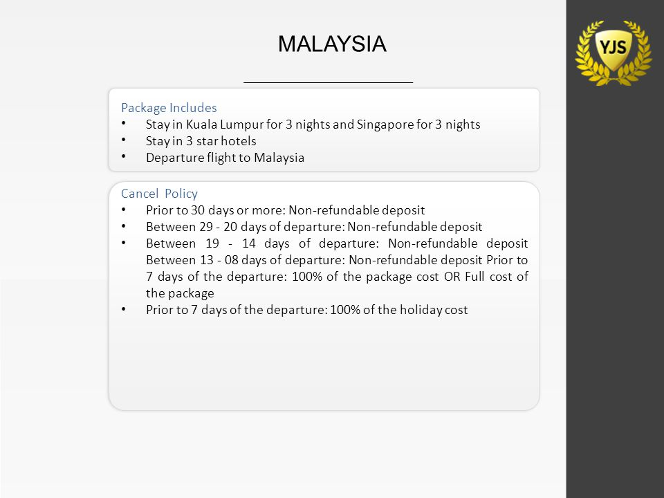 Package Includes Stay in Kuala Lumpur for 3 nights and Singapore for 3 nights Stay in 3 star hotels Departure flight to Malaysia MALAYSIA Cancel Polic
