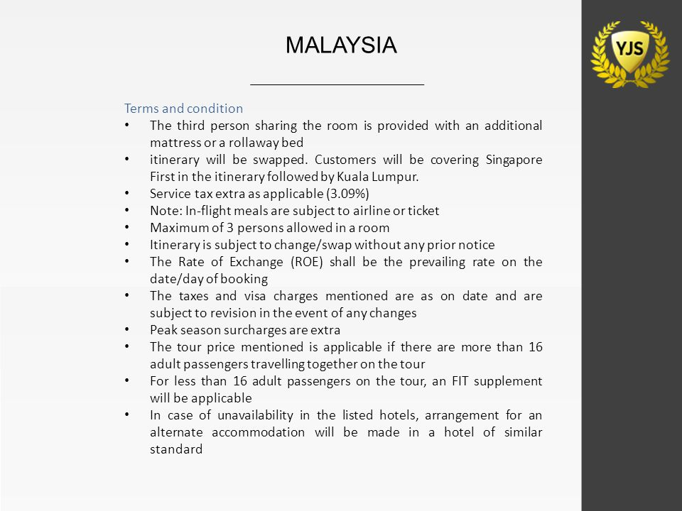 MALAYSIA Terms and condition The third person sharing the room is provided with an additional mattress or a rollaway bed itinerary will be swapped. Cu