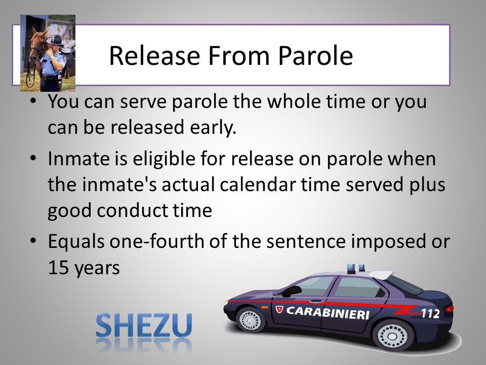 Release From Parole You can serve parole the whole time or you can be released early. Inmate is eligible for release on parole when the inmate's actua