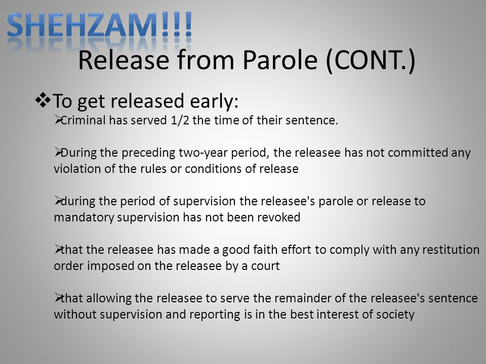 Release from Parole (CONT.)  To get released early:  Criminal has served 1/2 the time of their sentence.  During the preceding two-year period, the