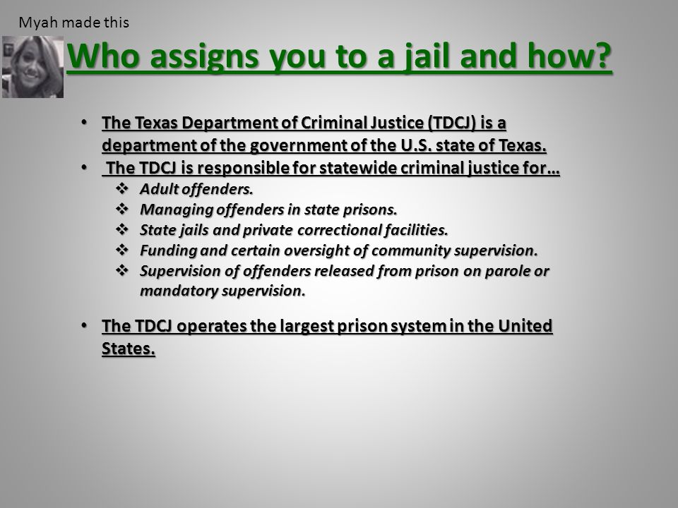 Who assigns you to a jail and how? The Texas Department of Criminal Justice (TDCJ) is a department of the government of the U.S. state of Texas. The T