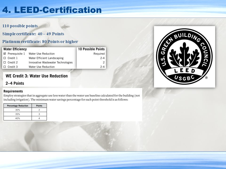 110 possible points Simple certificate: 40 – 49 Points Platinum certificate: 80 Points or higher 4. LEED-Certification