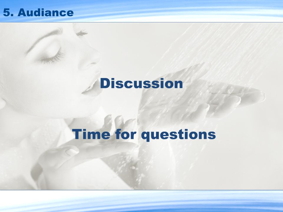 5. Audiance Discussion Time for questions