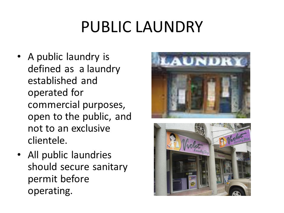 PUBLIC LAUNDRY A public laundry is defined as a laundry established and operated for commercial purposes, open to the public, and not to an exclusive clientele.