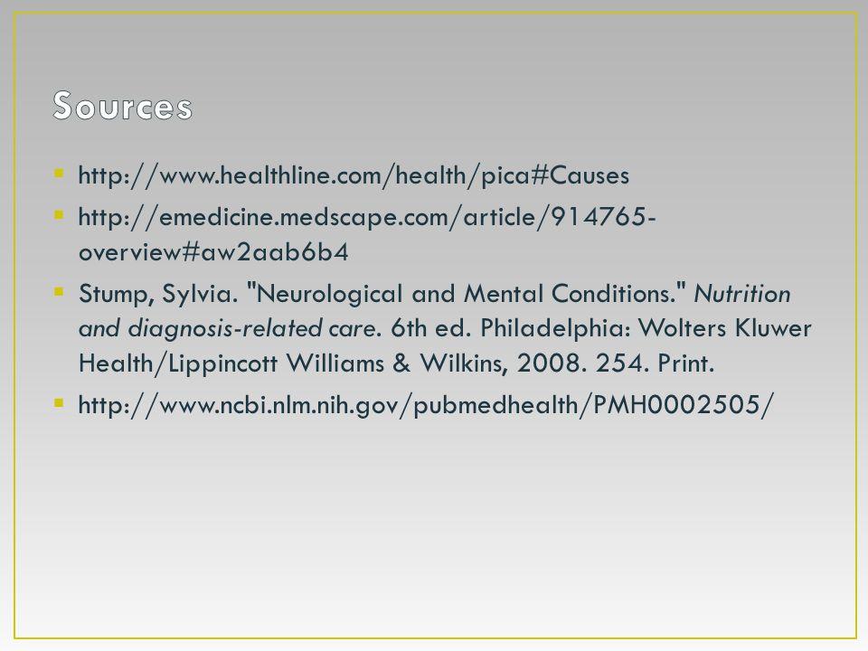  http://www.healthline.com/health/pica#Causes  http://emedicine.medscape.com/article/914765- overview#aw2aab6b4  Stump, Sylvia.