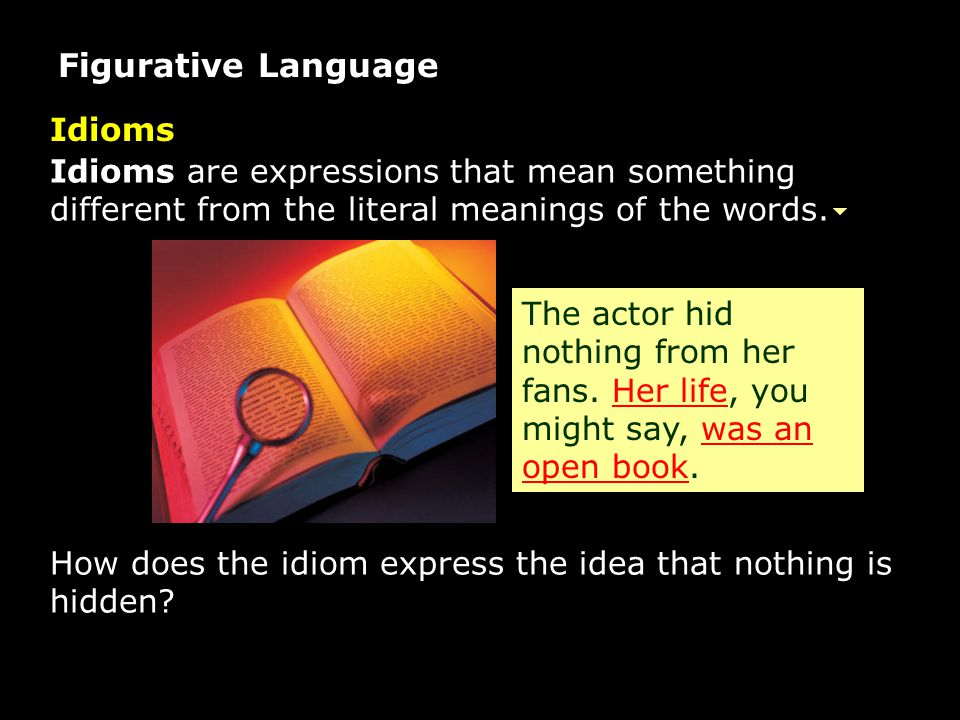 Figurative Language Idioms are expressions that mean something different from the literal meanings of the words.