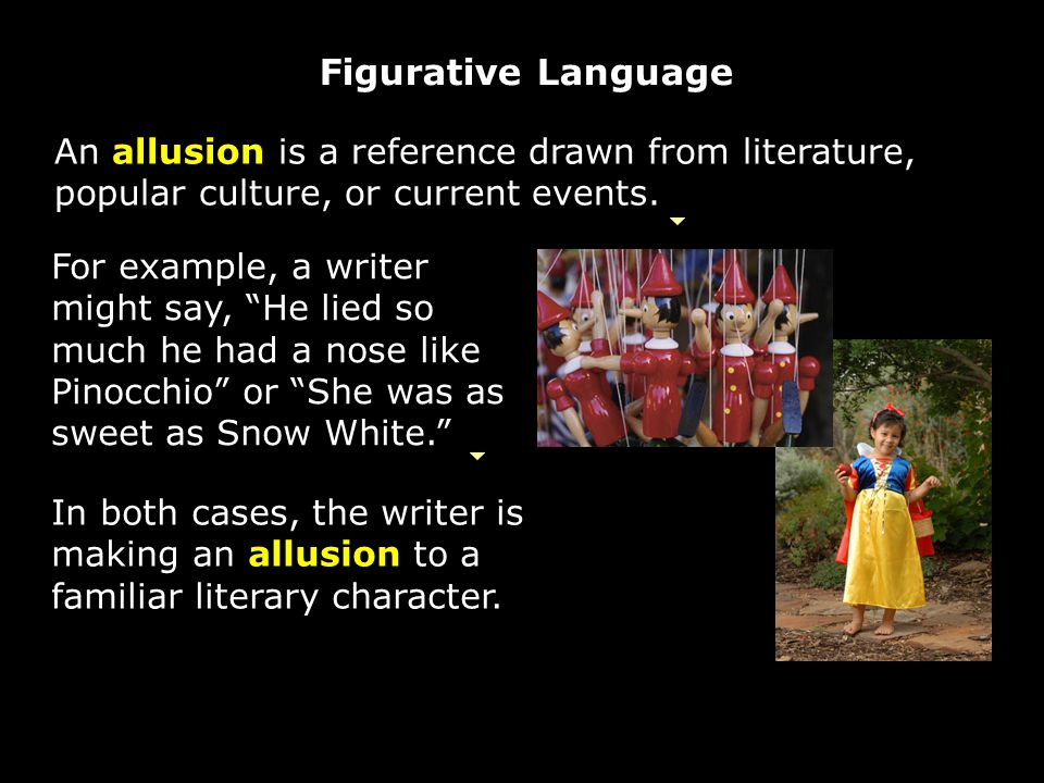 An allusion is a reference drawn from literature, popular culture, or current events.
