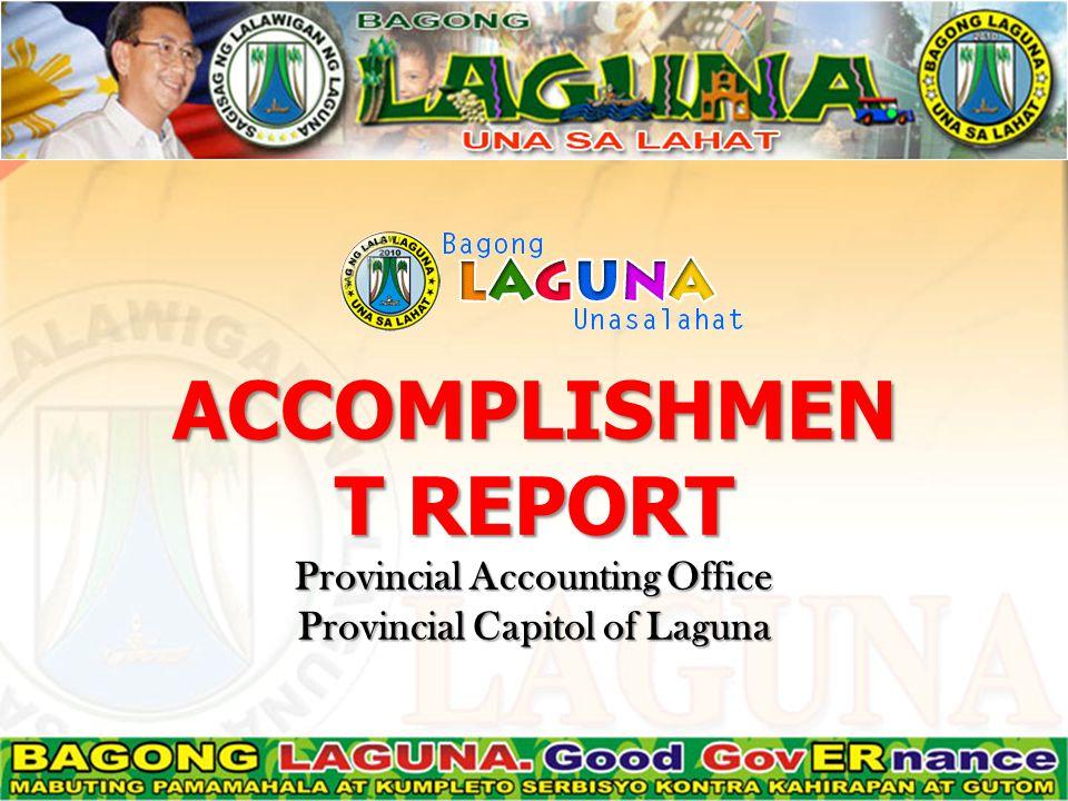 ACCOMPLISHMEN T REPORT Provincial Accounting Office Provincial Capitol of Laguna