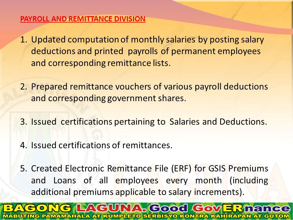 PAYROLL AND REMITTANCE DIVISION 1.Updated computation of monthly salaries by posting salary deductions and printed payrolls of permanent employees and corresponding remittance lists.