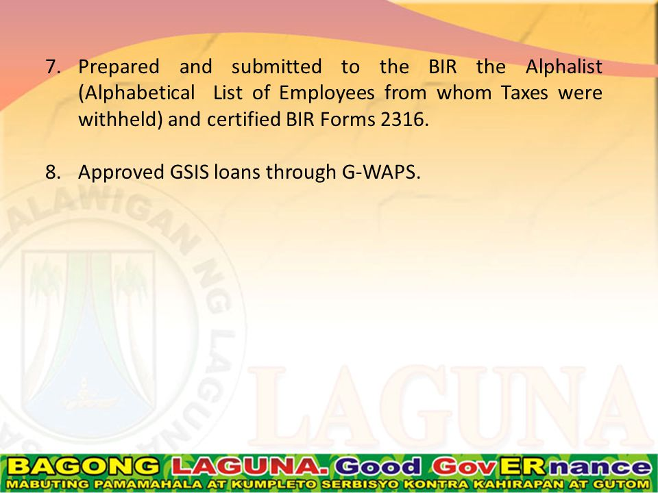 7.Prepared and submitted to the BIR the Alphalist (Alphabetical List of Employees from whom Taxes were withheld) and certified BIR Forms 2316.