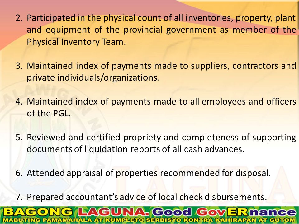 2.Participated in the physical count of all inventories, property, plant and equipment of the provincial government as member of the Physical Inventory Team.