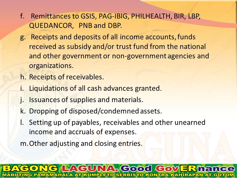 f. Remittances to GSIS, PAG-IBIG, PHILHEALTH, BIR, LBP, QUEDANCOR, PNB and DBP.