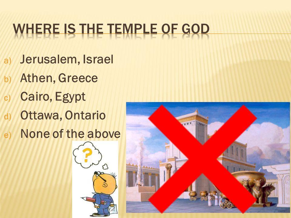 a) Jerusalem, Israel b) Athen, Greece c) Cairo, Egypt d) Ottawa, Ontario e) None of the above