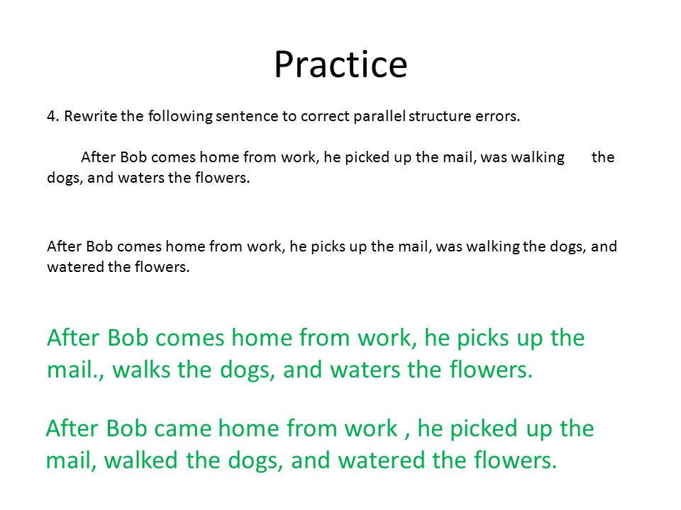 Practice 4. Rewrite the following sentence to correct parallel structure errors.