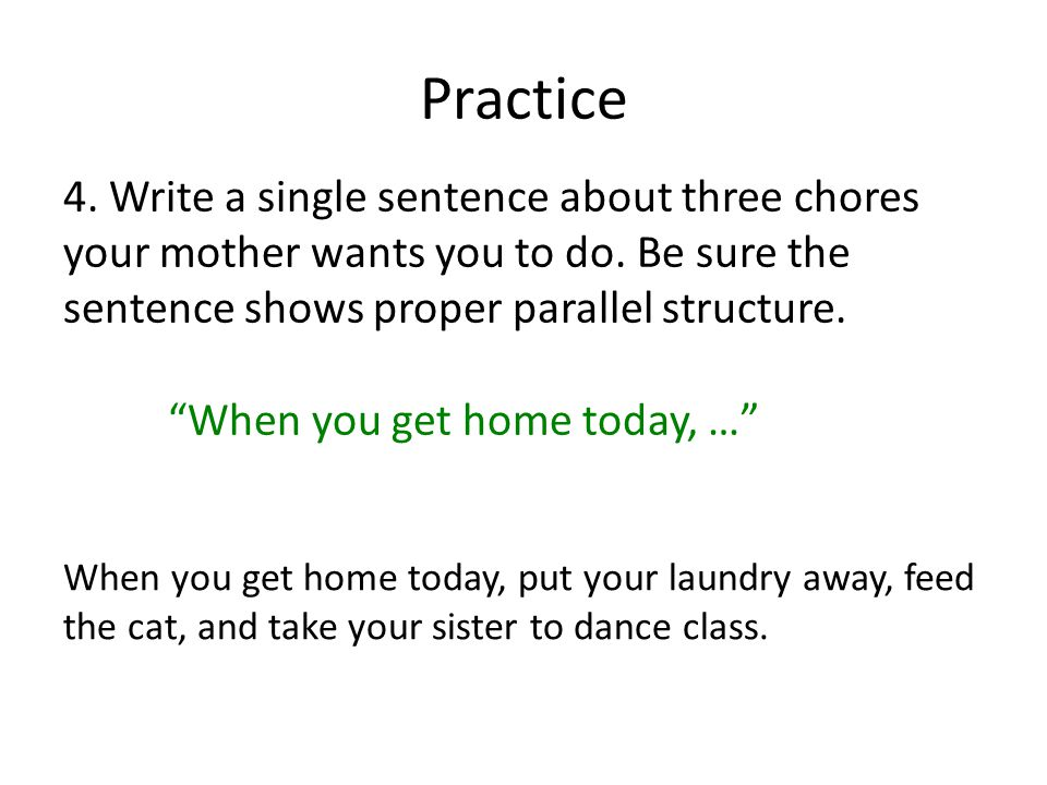 Practice 4. Write a single sentence about three chores your mother wants you to do.