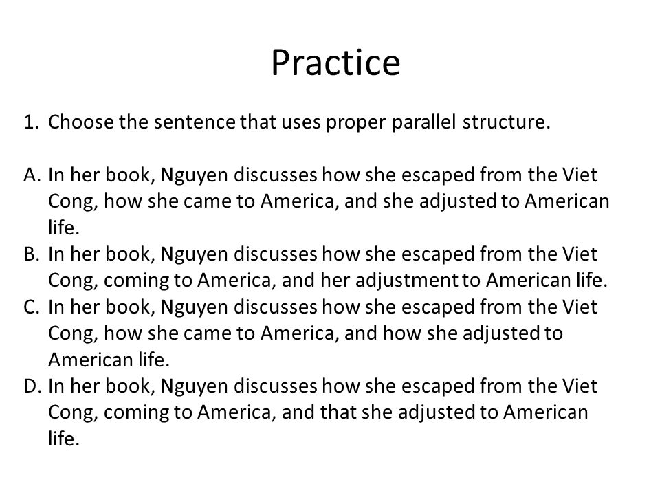 Practice 1.Choose the sentence that uses proper parallel structure.