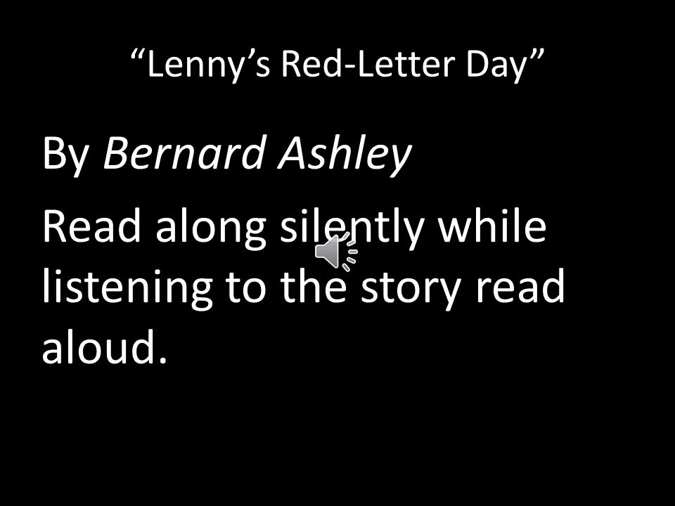 Lenny's Red-Letter Day By Bernard Ashley Read along silently while listening to the story read aloud.