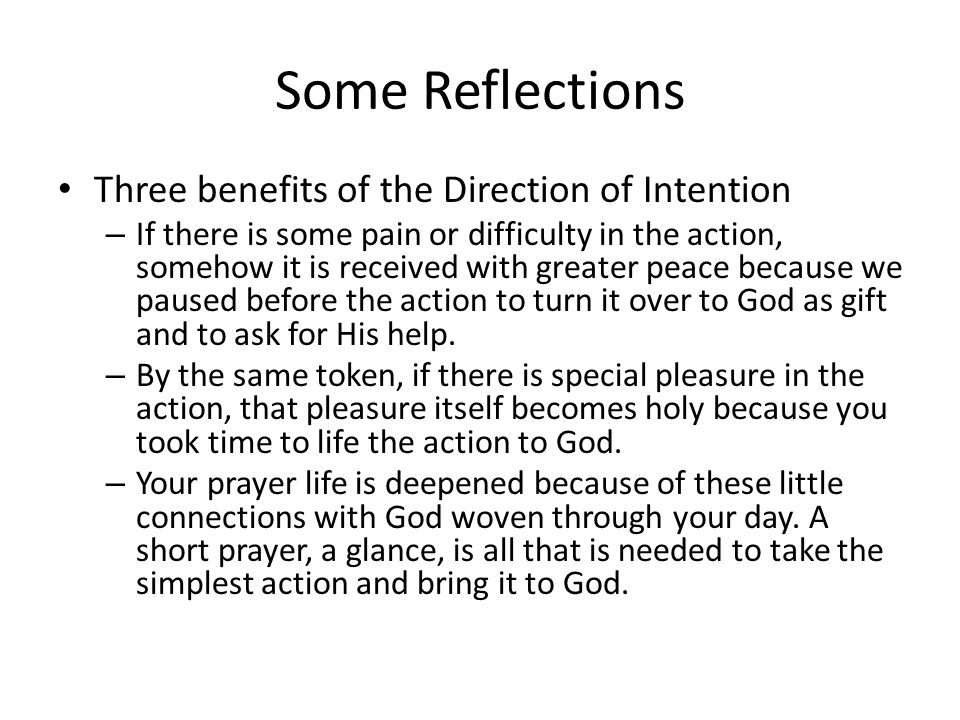 Some Reflections Three benefits of the Direction of Intention – If there is some pain or difficulty in the action, somehow it is received with greater