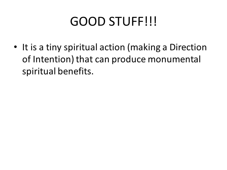GOOD STUFF!!! It is a tiny spiritual action (making a Direction of Intention) that can produce monumental spiritual benefits.
