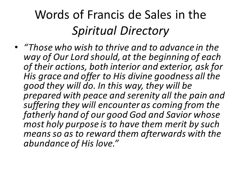 "Words of Francis de Sales in the Spiritual Directory ""Those who wish to thrive and to advance in the way of Our Lord should, at the beginning of each"