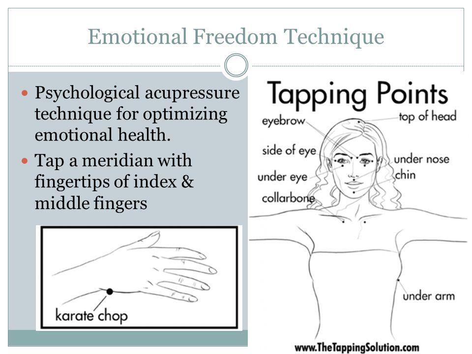 Emotional Freedom Technique Psychological acupressure technique for optimizing emotional health.