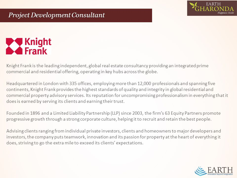 Project Development Consultant Knight Frank is the leading independent, global real estate consultancy providing an integrated prime commercial and residential offering, operating in key hubs across the globe.