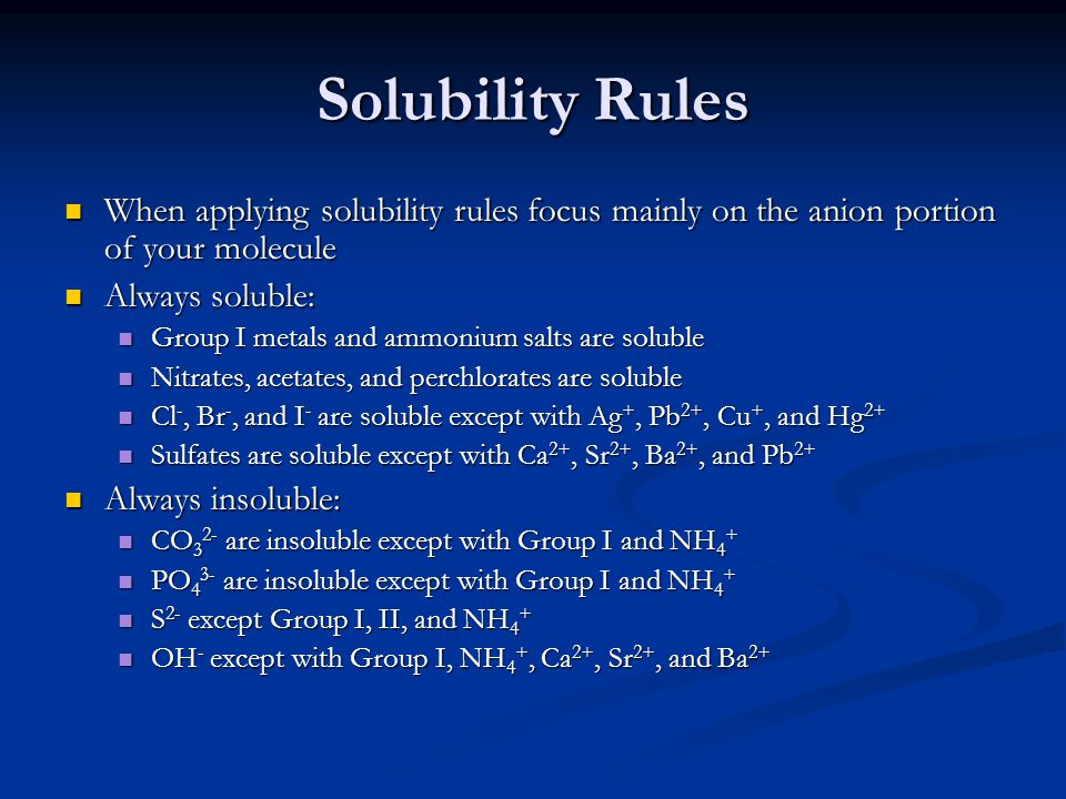Solubility Rules When applying solubility rules focus mainly on the anion portion of your molecule When applying solubility rules focus mainly on the