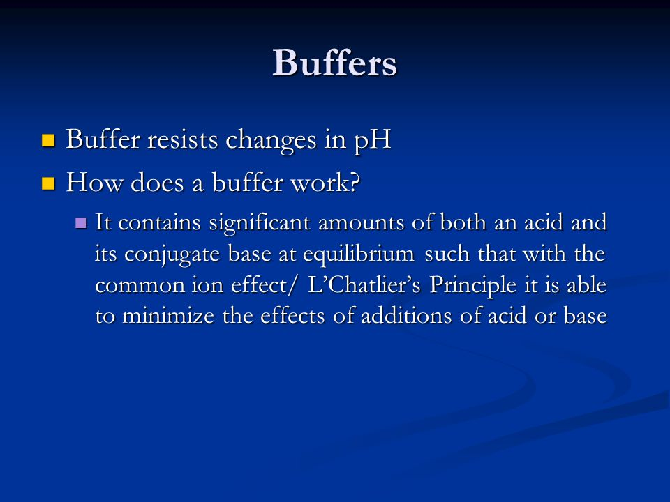 Buffers Buffer resists changes in pH Buffer resists changes in pH How does a buffer work? How does a buffer work? It contains significant amounts of b