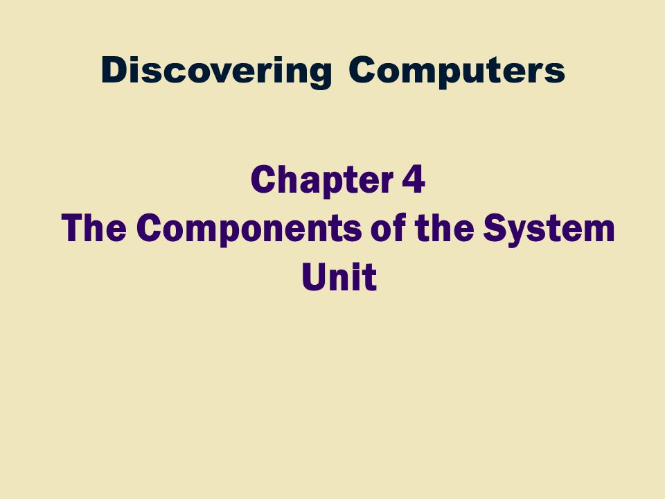 2 Ch 4 System Unit Arithmetic Logic Unit (ALU) (ALU) Input Devices Ch 5 Storage Devices Ch 7 Output Devices Ch 6 Memory Data Information Instructions Data Information Instruction Data Information Control Unit Ch 1 – Introduction Ch 2 – Internet & WWW Ch 3 – Application Software Ch 8 – System Software Ports Cards Buses Clock Power Drives