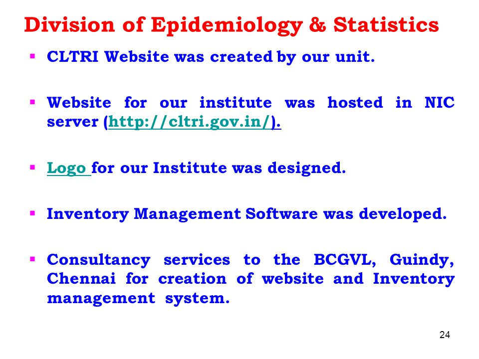 Division of Epidemiology & Statistics  CLTRI Website was created by our unit.  Website for our institute was hosted in NIC server (http://cltri.gov.