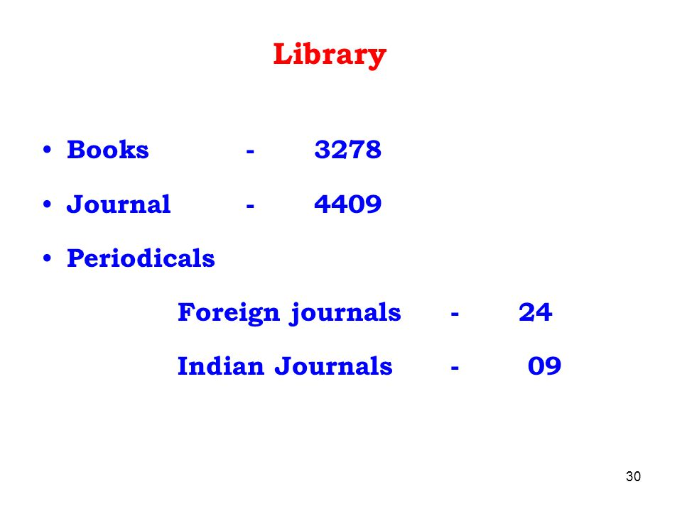 Library Books - 3278 Journal-4409 Periodicals Foreign journals-24 Indian Journals- 09 30