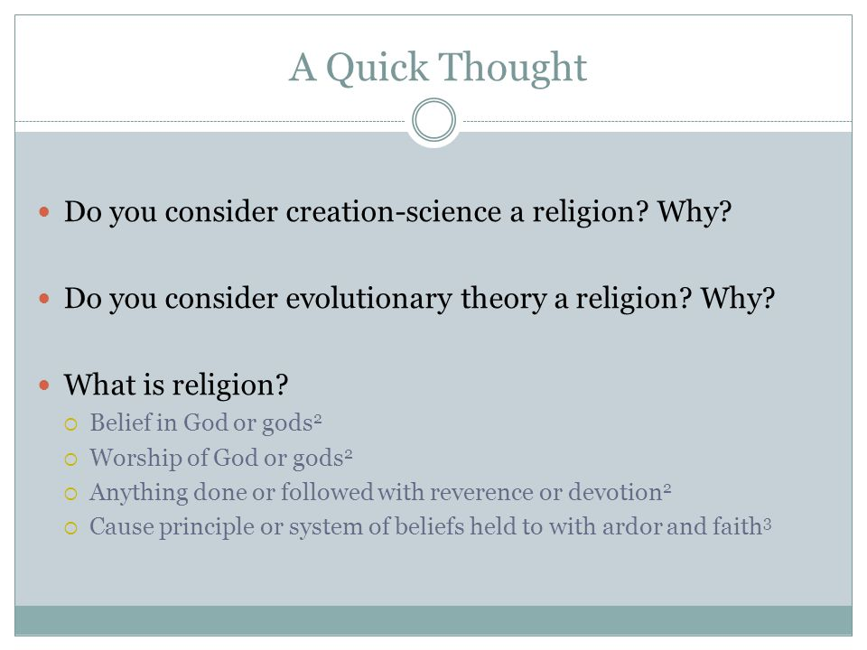 A Quick Thought Do you consider creation-science a religion.