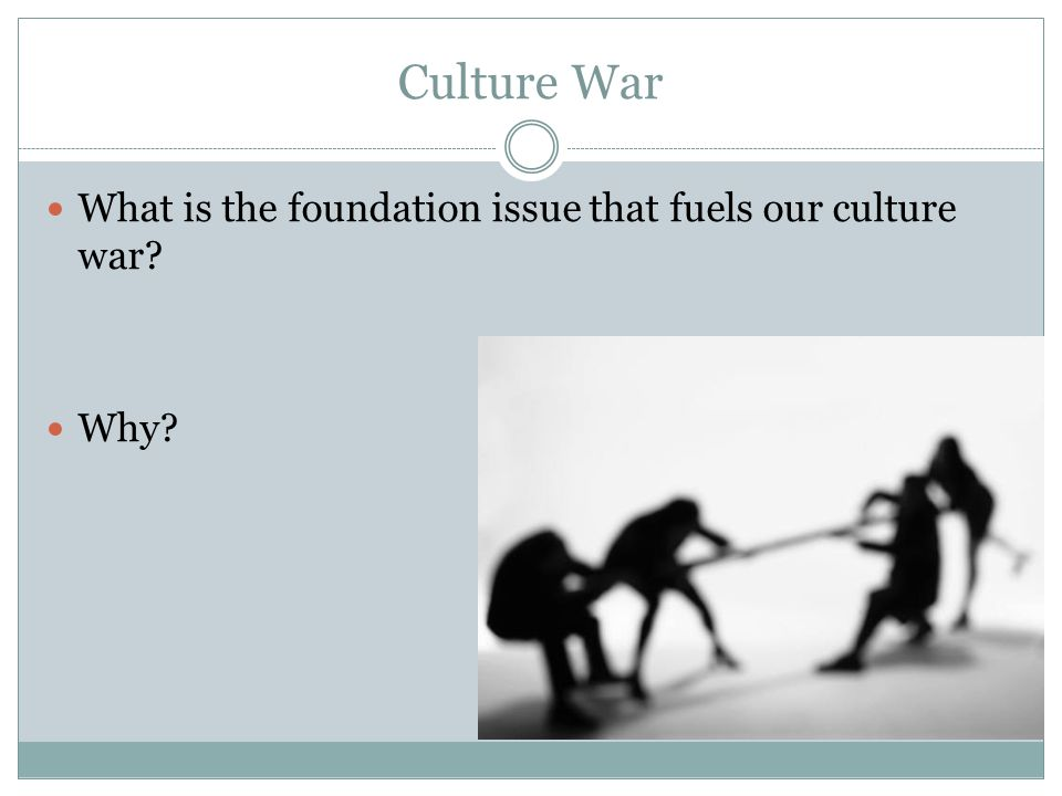 Culture War What is the foundation issue that fuels our culture war? Why?