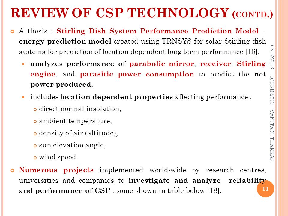 REVIEW OF CSP TECHNOLOGY ( CONTD.) A thesis : Stirling Dish System Performance Prediction Model – energy prediction model created using TRNSYS for solar Stirling dish systems for prediction of location dependent long term performance [16].