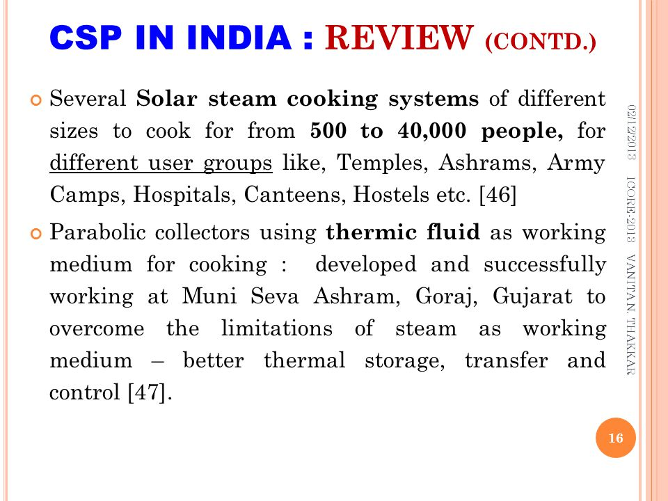 CSP IN INDIA : REVIEW (CONTD.) Several Solar steam cooking systems of different sizes to cook for from 500 to 40,000 people, for different user groups