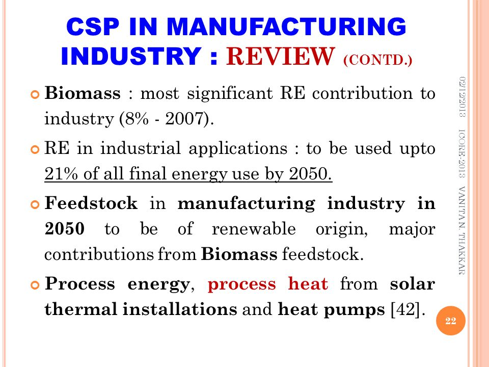 Biomass : most significant RE contribution to industry (8% - 2007). RE in industrial applications : to be used upto 21% of all final energy use by 205
