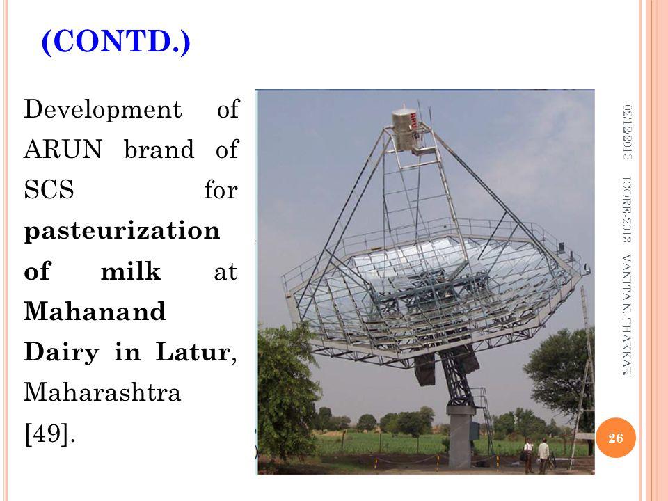 02/12/2013 26 ICORE-2013 VANITA N. THAKKAR Development of ARUN brand of SCS for pasteurization of milk at Mahanand Dairy in Latur, Maharashtra [49].