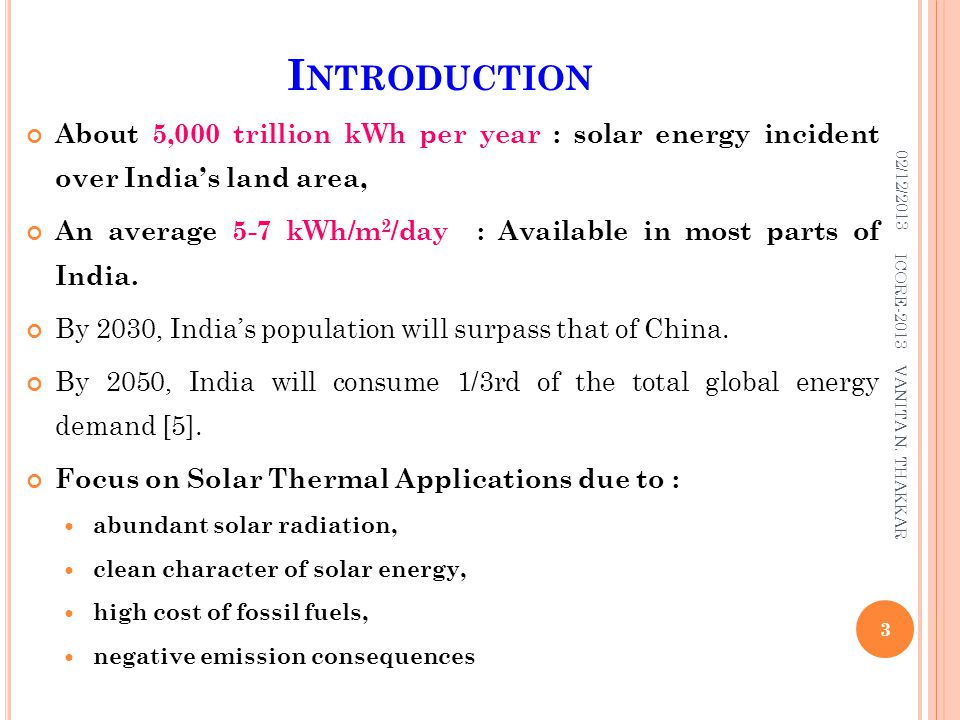 I NTRODUCTION About 5,000 trillion kWh per year : solar energy incident over India's land area, An average 5-7 kWh/m 2 /day : Available in most parts
