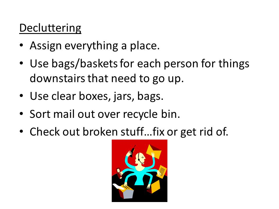 Decluttering Assign everything a place.