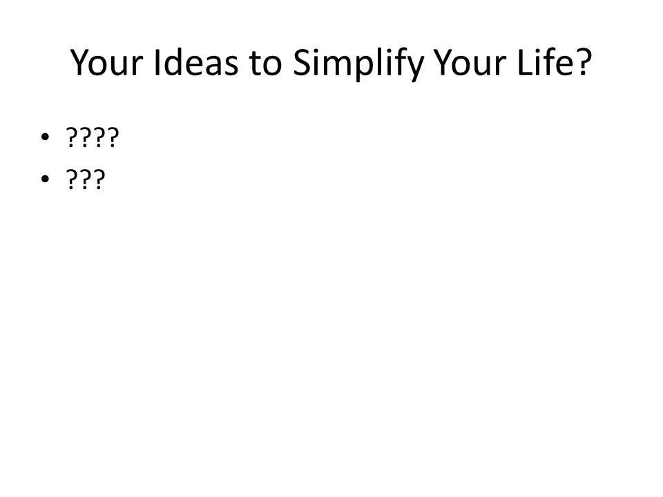Your Ideas to Simplify Your Life