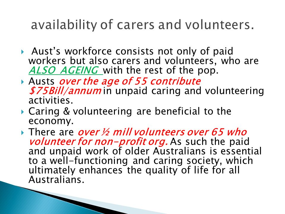  Aust's workforce consists not only of paid workers but also carers and volunteers, who are ALSO AGEING with the rest of the pop.  Austs over the ag