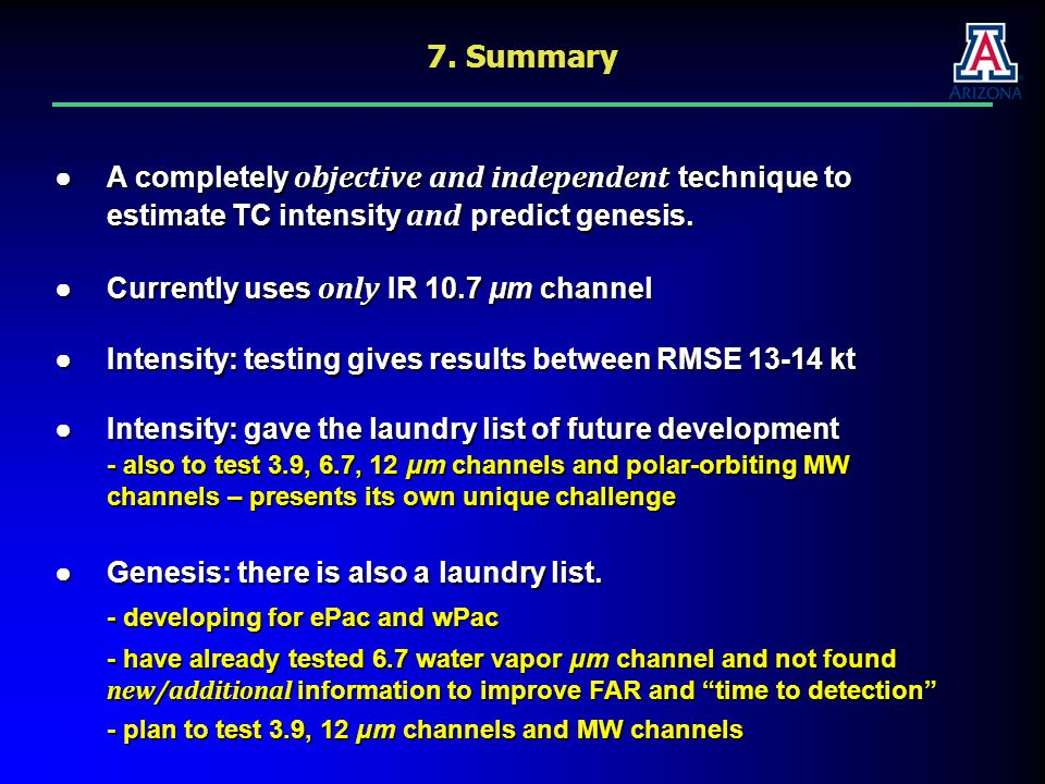 7. Summary ●A completely objective and independent technique to estimate TC intensity and predict genesis. estimate TC intensity and predict genesis.
